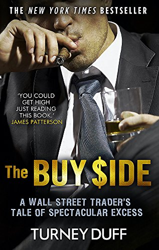 9781472127709: The Buy Side: A Wall Street Trader's Tale of Spectacular Excess