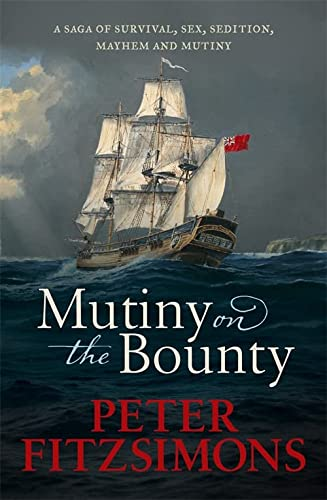 9781472128973: Mutiny on the Bounty: A saga of sex, sedition, mayhem and mutiny, and survival against extraordinary odds