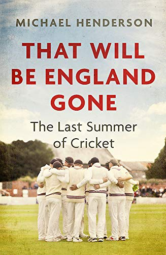 9781472132888: That Will Be England Gone: The Last Summer of Cricket