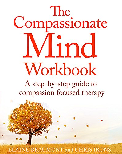 9781472135902: The Compassionate Mind Workbook: A step-by-step guide to developing your compassionate self