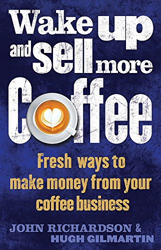 Wake Up and Sell More Coffee: Fresh: Gilmartin, Hugh, Richardson,
