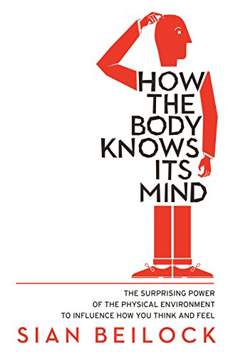 How The Body Knows Its Mind: Beilock, Sian