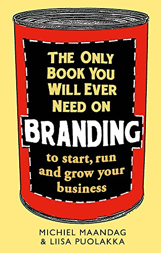 9781472136077: The Only Book You Will Ever Need on Branding: to start, run and grow your business