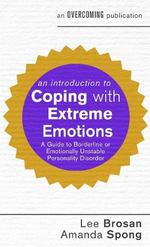 9781472137326: An Introduction to Coping with Extreme Emotions: A Guide to Borderline or Emotionally Unstable Personality Disorder (An Introduction to Coping series)