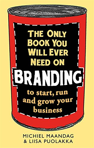 9781472137661: The Only Book You Will Ever Need on Branding: To Start, Run and Grow Your Business