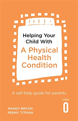 9781472138767: Helping Your Child with a Physical Health Condition: A self-help guide for parents