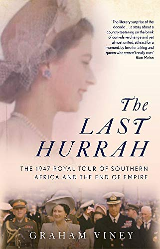 9781472143181: The Last Hurrah: The 1947 Royal Tour of Southern Africa and the End of Empire
