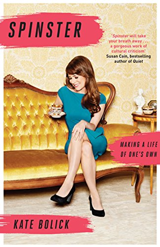 9781472151186: Spinster: Making a Life of One's Own