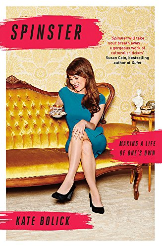 9781472152077: Spinster: Making a Life of One's Own
