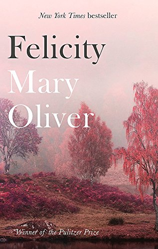 Felicity (Paperback): Mary Oliver