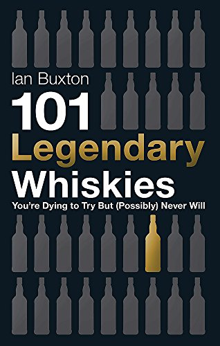 9781472210678: 101 Legendary Whiskies You're Dying to Try But (Possibly) Never Will (101 Whiskies)