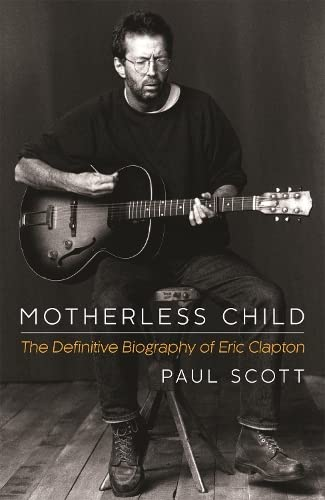 9781472212702: Motherless Child: The Definitive Biography of Eric Clapton