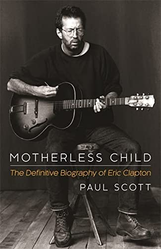 9781472212733: Motherless Child: The Definitive Biography of Eric Clapton