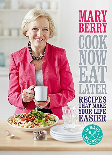9781472214737: Cook Now, Eat Later: Recipes That Make Your Life Easier