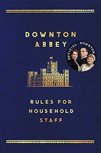 9781472220547: The Downton Abbey Rules for Household Staff