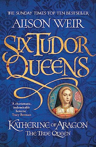 9781472227515: Six Tudor Queens: Katherine of Aragon, The True Queen: Six Tudor Queens 1