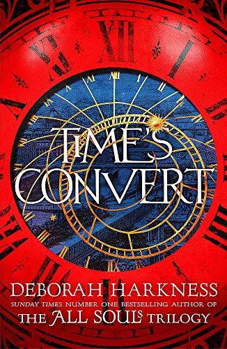 9781472237354: Time's Convert: return to the spellbinding world of A Discovery of Witches