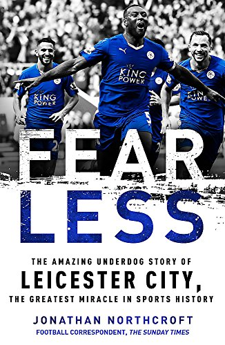 9781472241627: Fearless: The Amazing Underdog Story of Leicester City, the Greatest Miracle in Sports History