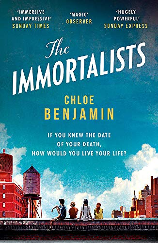 9781472245007: The Immortalists: If you knew the date of your death, how would you live? [Paperback] Benjamin, Chloe