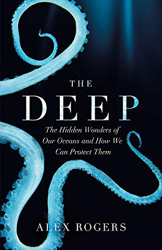 9781472253958: The Deep: The Hidden Wonders of Our Oceans and How We Can Protect Them