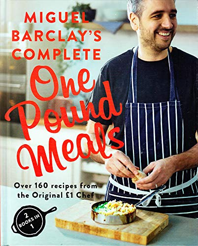 9781472260451: Miguel Barclay's Complete One Pound Meals (2 books in 1) - Over 160 Recipes from the Original £1 Chef