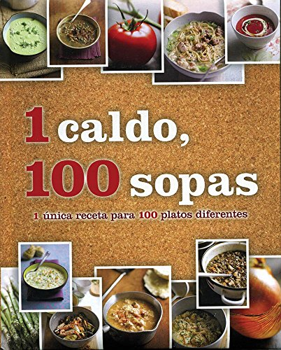 9781472302137: 1 caldo, 100 sopas (Spanish Edition) (1 Easy Recipe)