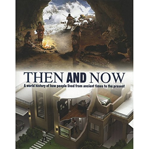 Then And Now: A World History of How People Lived From Ancient Times to the Present (Family ...
