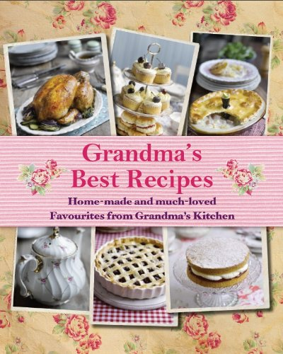 9781472323453: Grandma's Best Recipes: Home-made and much-loved favourites from Grandma's kitchen
