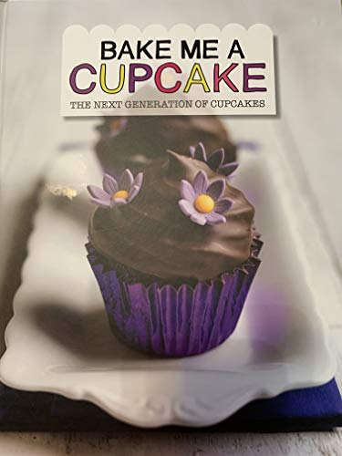 9781472324023: Bake me a Cupcake: The next generation of cupcakes