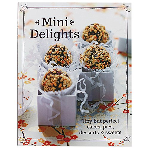Mini Delights: Tiny but perfect cakes, pies, desserts & sweets