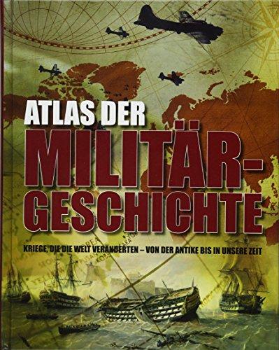 Atlas der Militärgeschichte: Kriege die die Welt veränderten - von der Antike bis in ...