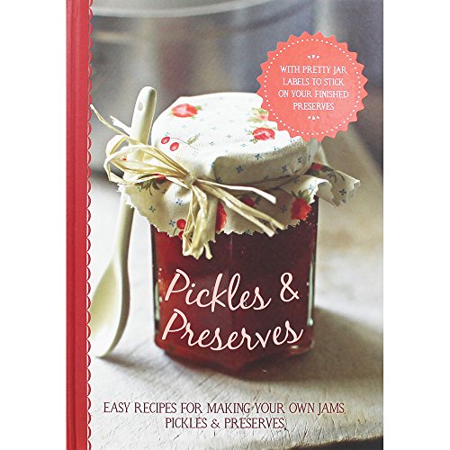 9781472334015: Pickles & Preserves: Easy recipes for making your own jams, pickles & preserves.