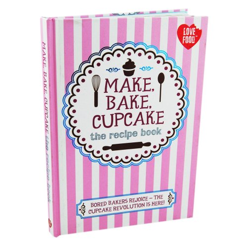 9781472334299: Make, Bake, Cupcake - (The Recipe Book)