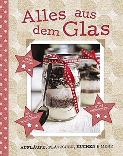 9781472340528: Alles aus dem Glas: Aufläufe, Plätzchen, Kuchen & mehr