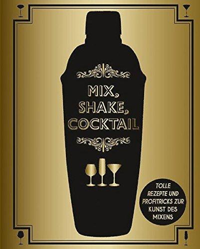 9781472354822: Mix, Shake, Cocktail: Tolle Rezepte und Profitricks zur Kunst des Mixens