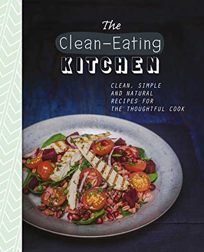 9781472358028: The Clean-Eating Kitchen: Clean, Simple and Natural Recipes for the Thoughtful Cook (The Healthy Kitchen)