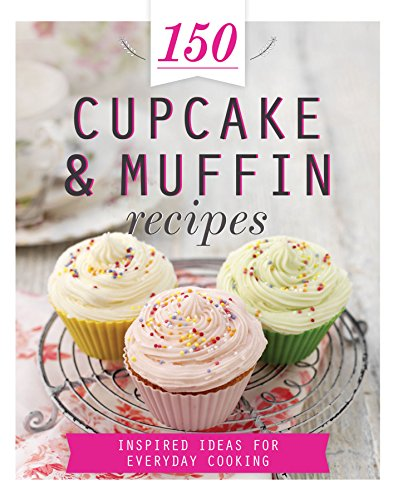 9781472359988: 150 Cupcake & Muffin Recipes: Inspired Ideas for Everyday Cooking (150 Recipes)