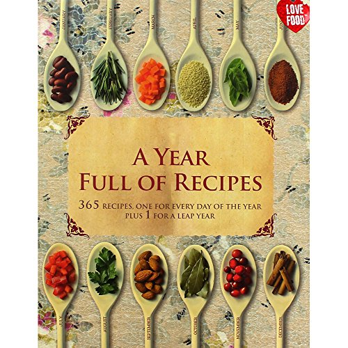 A Year Full of Recipes: 365 Recipes, One for Every Day of the Year Plus 1 for a Leap Year: Parragon...
