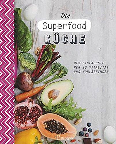 9781472371515: Die Superfood-Küche: Der einfachste Weg zu Vitalität und Wohlbefinden