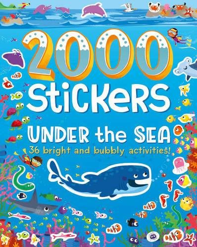 9781472391964: 2000 Stickers Under the Sea: 36 Bright and Bubbly Activities!