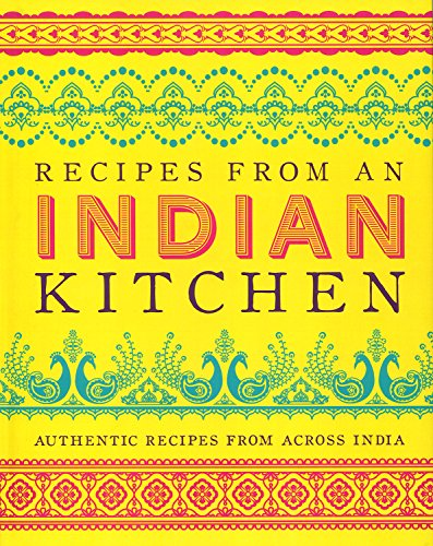 Recipes from an Indian Kitchen: Authentic Recipes from Across India: Parragon Books Ltd