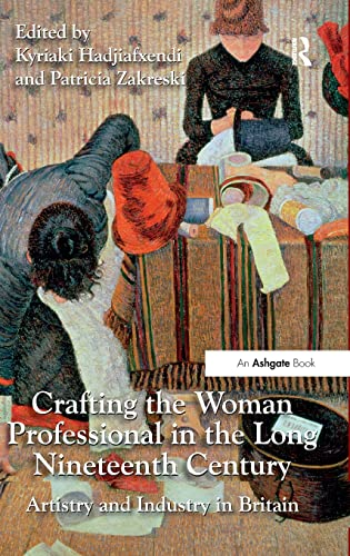 9781472408969: Crafting the Woman Professional in the Long Nineteenth Century: Artistry and Industry in Britain