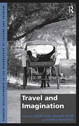 Travel and Imagination (Current Developments in the Geographies of Leisure and Tourism): Lean, ...