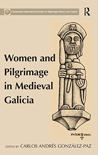 9781472410702: Women and Pilgrimage in Medieval Galicia (Compostela International Studies in Pilgrimage History and Culture)