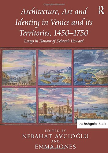 9781472410825: Architecture, Art and Identity in Venice and its Territories, 1450–1750: Essays in Honour of Deborah Howard