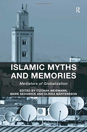9781472411495: Islamic Myths and Memories: Mediators of Globalization