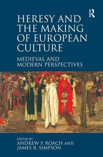 9781472411815: Heresy and the Making of European Culture: Medieval and Modern Perspectives