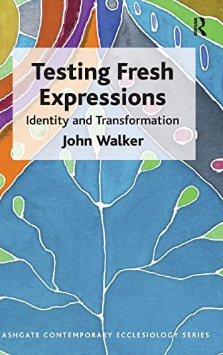 9781472411846: Testing Fresh Expressions: Identity and Transformation (Ashgate Contemporary Ecclesiology)