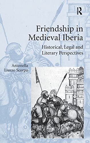 9781472412027: Friendship in Medieval Iberia: Historical, Legal and Literary Perspectives