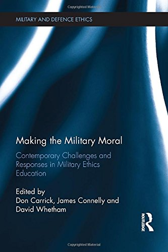 9781472412058: Making the Military Moral: Contemporary Challenges and Responses in Military Ethics Education (Military and Defence Ethics)